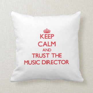 Keep Calm and Trust the Music Director Pillows