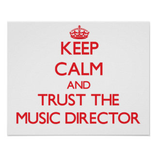 Keep Calm and Trust the Music Director Print