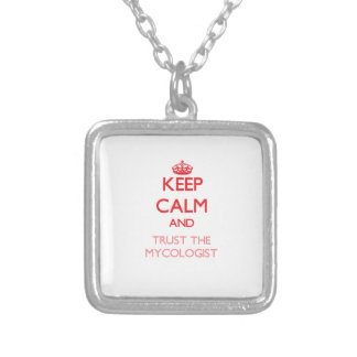 Keep Calm and Trust the Mycologist Necklace