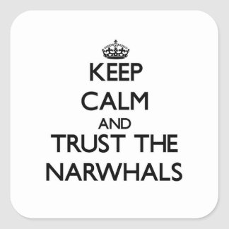 Keep calm and Trust the Narwhals Square Sticker