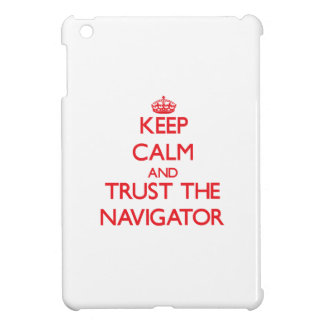 Keep Calm and Trust the Navigator iPad Mini Cases