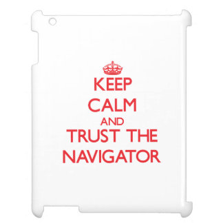 Keep Calm and Trust the Navigator Cover For The iPad