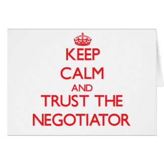 Keep Calm and Trust the Negotiator Greeting Card