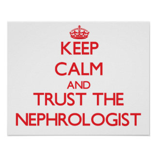 Keep Calm and Trust the Nephrologist Poster