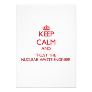Keep Calm and Trust the Nuclear Waste Engineer Invites
