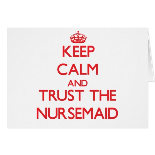 Keep Calm and Trust the Nursemaid Greeting Card