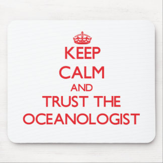 Keep Calm and Trust the Oceanologist Mousepad
