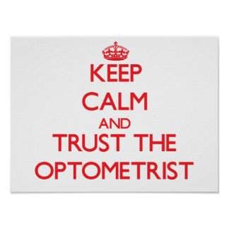 Keep Calm and Trust the Optometrist Poster