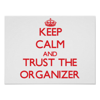 Keep Calm and Trust the Organizer Posters