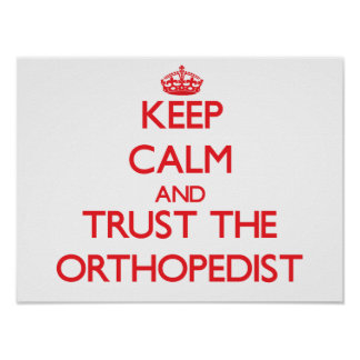 Keep Calm and Trust the Orthopedist Poster