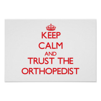 Keep Calm and Trust the Orthopedist Print