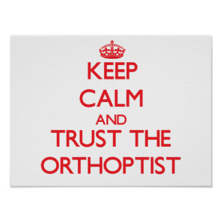 Keep Calm and Trust the Orthoptist Posters
