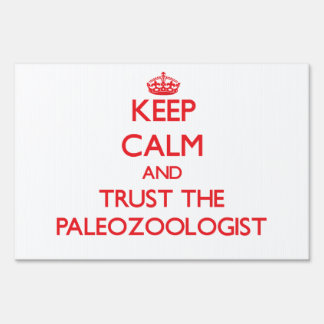 Keep Calm and Trust the Paleozoologist Yard Signs
