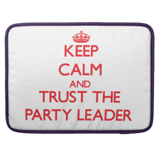 Keep Calm and Trust the Party Leader Sleeves For MacBook Pro