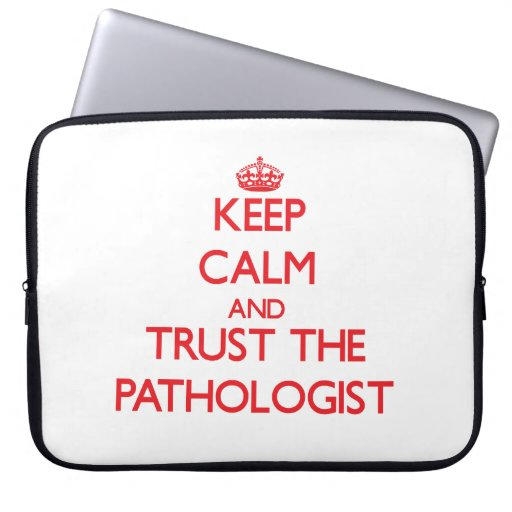 Keep Calm and Trust the Pathologist Laptop Computer Sleeve