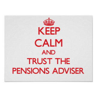 Keep Calm and Trust the Pensions Adviser Posters