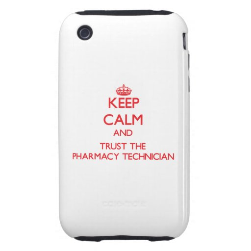 Keep Calm and Trust the Pharmacy Technician Tough iPhone 3 Cases