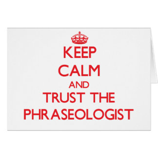 Keep Calm and Trust the Phraseologist Greeting Card