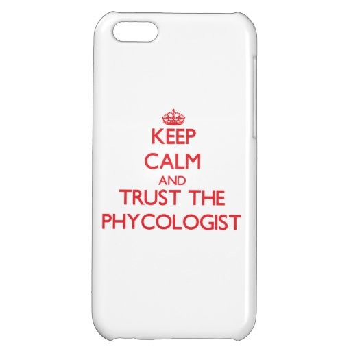 Keep Calm and Trust the Phycologist iPhone 5C Cover