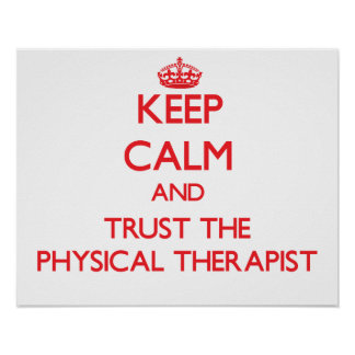Keep Calm and Trust the Physical Therapist Poster