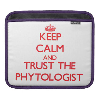 Keep Calm and Trust the Phytologist Sleeve For iPads