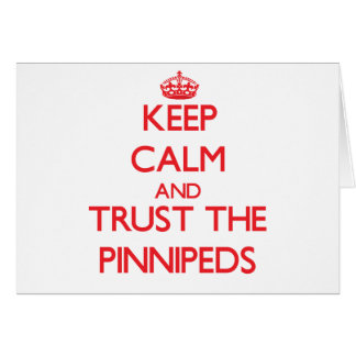 Keep calm and Trust the Pinnipeds Greeting Cards