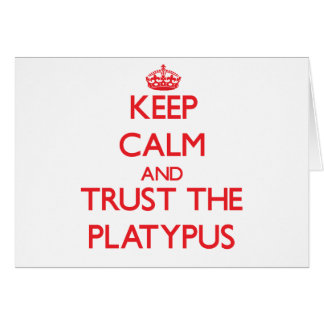 Keep calm and Trust the Platypus Greeting Cards