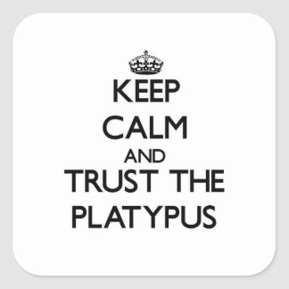 Keep calm and Trust the Platypus Square Sticker