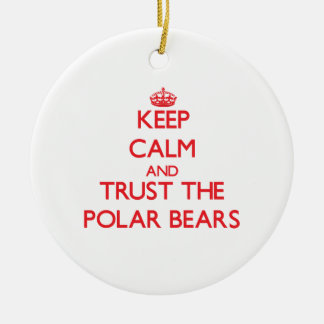 Keep calm and Trust the Polar Bears Christmas Ornament