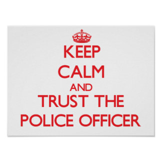 Keep Calm and Trust the Police Officer Posters