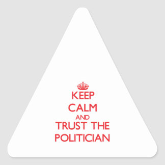 Keep Calm and Trust the Politician Triangle Sticker