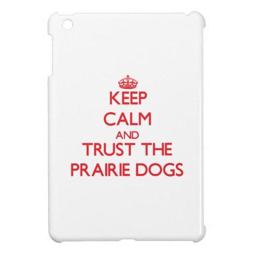 Keep calm and Trust the Prairie Dogs iPad Mini Case