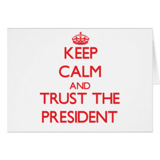 Keep Calm and Trust the President Greeting Card
