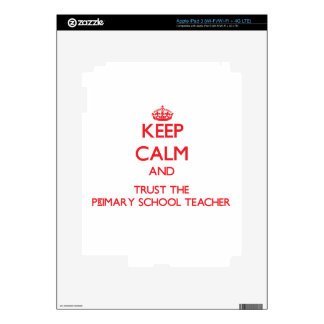 Keep Calm and Trust the Primary School Teacher Decals For iPad 3