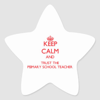 Keep Calm and Trust the Primary School Teacher Star Sticker
