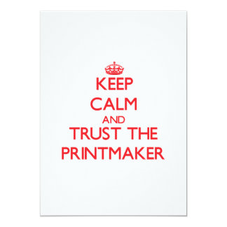 Keep Calm and Trust the Printmaker 5x7 Paper Invitation Card