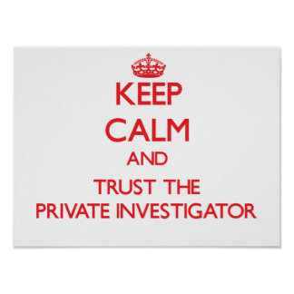 Keep Calm and Trust the Private Investigator Print