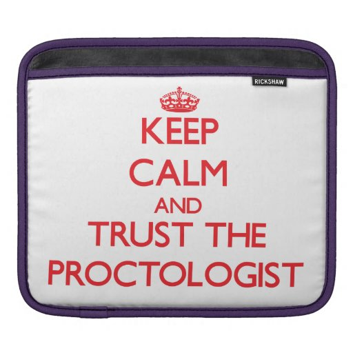 Keep Calm and Trust the Proctologist iPad Sleeves