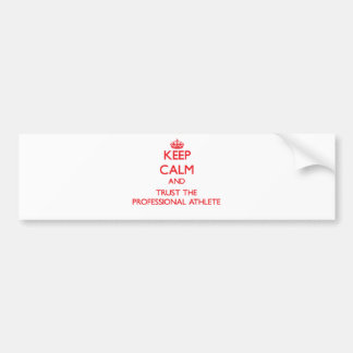 Keep Calm and Trust the Professional Athlete Car Bumper Sticker
