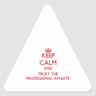 Keep Calm and Trust the Professional Athlete Triangle Sticker