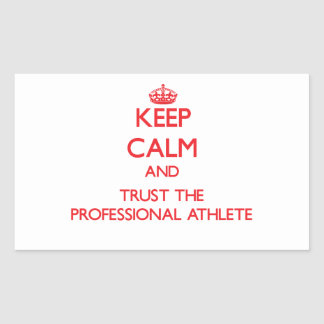 Keep Calm and Trust the Professional Athlete Rectangular Sticker
