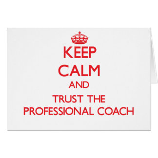 Keep Calm and Trust the Professional Coach Greeting Card