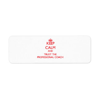 Keep Calm and Trust the Professional Coach Return Address Label
