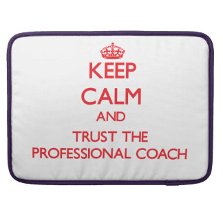 Keep Calm and Trust the Professional Coach Sleeve For MacBook Pro