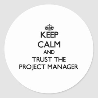 Keep Calm and Trust the Project Manager Classic Round Sticker