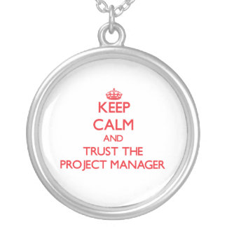 Keep Calm and Trust the Project Manager Silver Plated Necklace