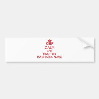 Keep Calm and Trust the Psychiatric Nurse Car Bumper Sticker