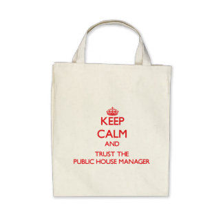 Keep Calm and Trust the Public House Manager Bags