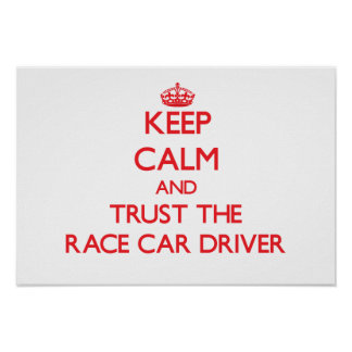 Keep Calm and Trust the Race Car Driver Poster
