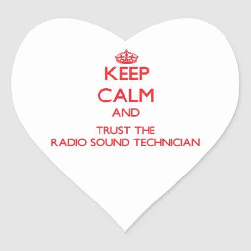 Keep Calm and Trust the Radio Sound Technician Heart Stickers